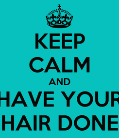 Poster: KEEP CALM AND HAVE YOUR HAIR DONE