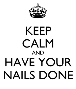 Poster: KEEP CALM AND HAVE YOUR NAILS DONE