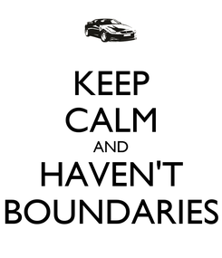 Poster: KEEP CALM AND HAVEN'T BOUNDARIES