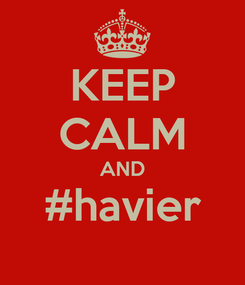 Poster: KEEP CALM AND #havier