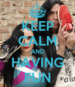 Poster: KEEP CALM AND HAVING FUN