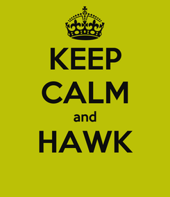 Poster: KEEP CALM and HAWK