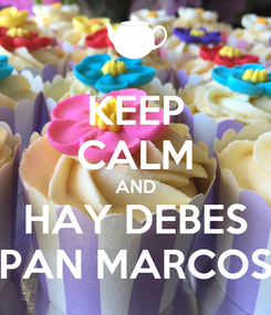 Poster: KEEP CALM AND HAY DEBES PAN MARCOS