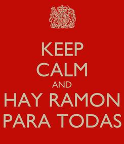 Poster: KEEP CALM AND HAY RAMON PARA TODAS