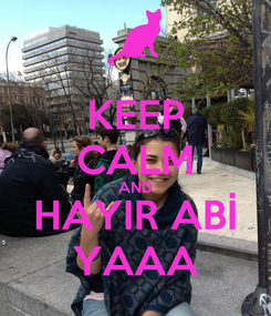 Poster: KEEP CALM AND HAYIR ABİ YAAA