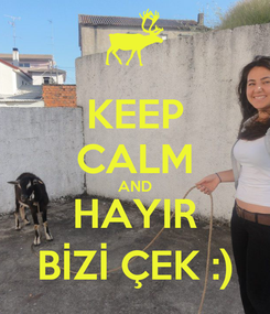 Poster: KEEP CALM AND HAYIR BİZİ ÇEK :)