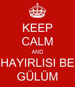 Poster: KEEP CALM AND HAYIRLISI BE GÜLÜM