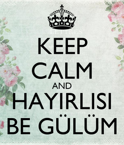Poster: KEEP CALM AND HAYIRLISI BE GÜLÜM