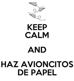 Poster: KEEP CALM AND HAZ AVIONCITOS DE PAPEL