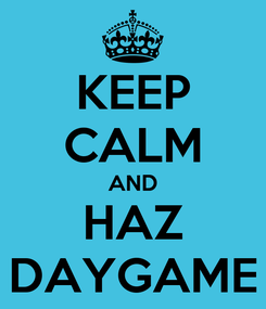 Poster: KEEP CALM AND HAZ DAYGAME