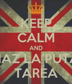 Poster: KEEP CALM AND HAZ LA PUTA TAREA