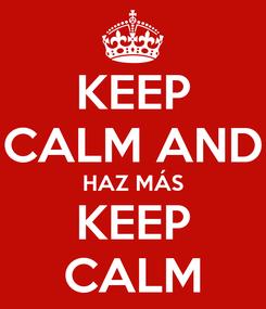 Poster: KEEP CALM AND HAZ MÁS KEEP CALM