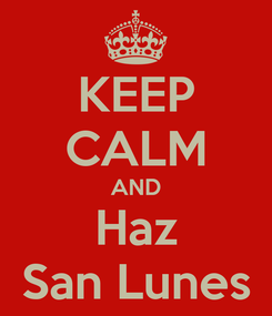 Poster: KEEP CALM AND Haz San Lunes