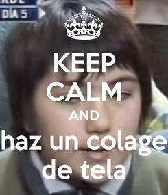 Poster: KEEP CALM AND haz un colage de tela