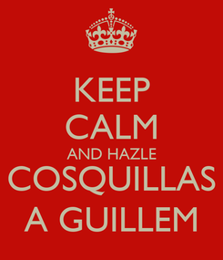 Poster: KEEP CALM AND HAZLE COSQUILLAS A GUILLEM