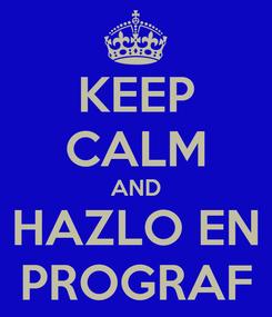 Poster: KEEP CALM AND HAZLO EN PROGRAF