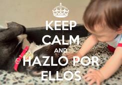 Poster: KEEP CALM AND HAZLO POR ELLOS
