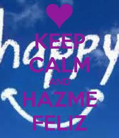 Poster: KEEP CALM AND HAZME FELIZ