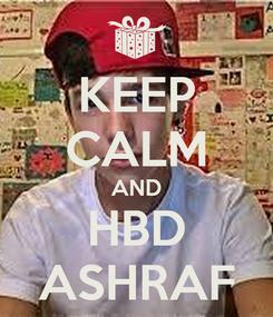 Poster: KEEP CALM AND HBD ASHRAF