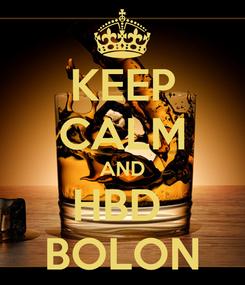 Poster: KEEP CALM AND HBD  BOLON