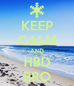 Poster: KEEP CALM AND HBD BRO