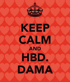 Poster: KEEP CALM AND HBD. DAMA