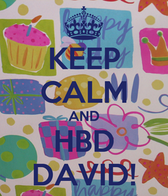 Poster: KEEP CALM AND HBD DAVID!