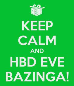 Poster: KEEP CALM AND HBD EVE BAZINGA!