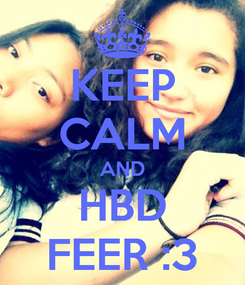 Poster: KEEP CALM AND HBD FEER :3