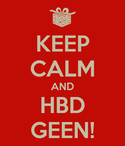 Poster: KEEP CALM AND HBD GEEN!