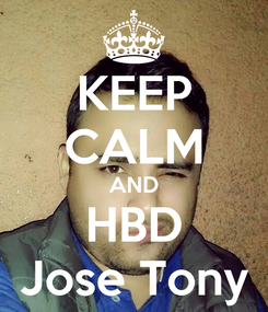 Poster: KEEP CALM AND HBD Jose Tony