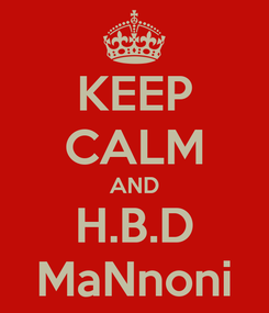 Poster: KEEP CALM AND H.B.D MaNnoni