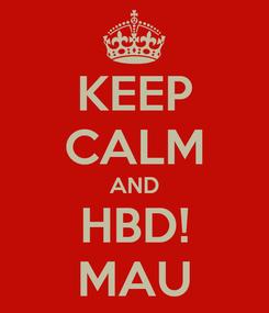 Poster: KEEP CALM AND HBD! MAU