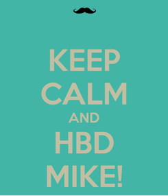 Poster: KEEP CALM AND HBD MIKE!