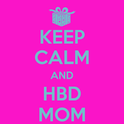 Poster: KEEP CALM AND HBD MOM