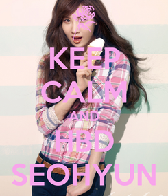 Poster: KEEP CALM AND HBD SEOHYUN