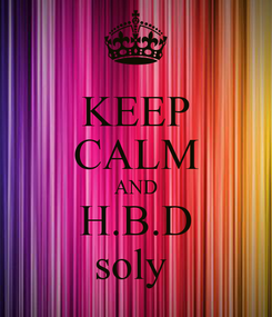 Poster: KEEP CALM AND H.B.D soly