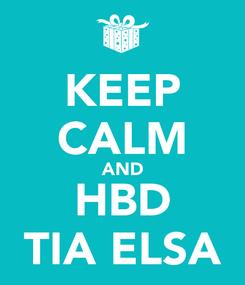 Poster: KEEP CALM AND HBD TIA ELSA