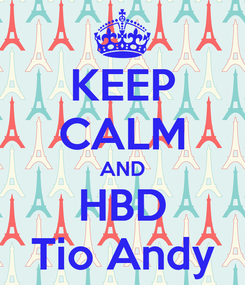 Poster: KEEP CALM AND HBD Tio Andy