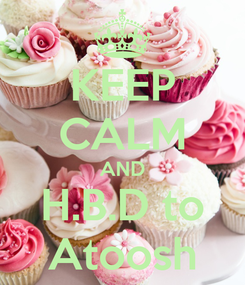 Poster: KEEP CALM AND H.B.D to Atoosh