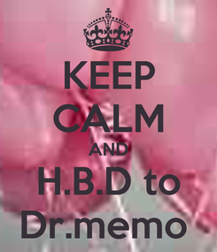 Poster: KEEP CALM AND H.B.D to Dr.memo