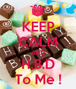 Poster: KEEP CALM AND H.B.D To Me !