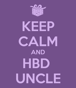 Poster: KEEP CALM AND HBD  UNCLE