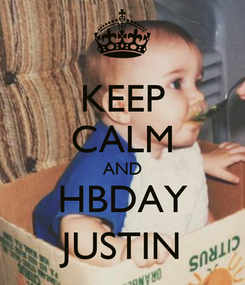 Poster: KEEP CALM AND HBDAY JUSTIN