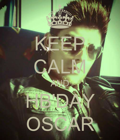 Poster: KEEP CALM AND HB'DAY OSCAR