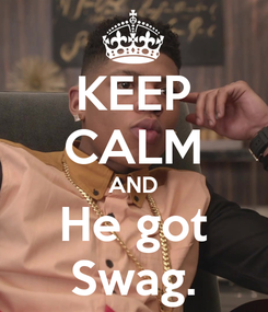 Poster: KEEP CALM AND He got Swag.