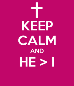 Poster: KEEP CALM AND HE > I
