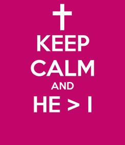 Poster: KEEP CALM AND HE > I