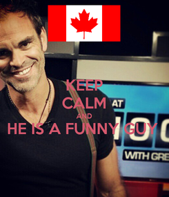 Poster: KEEP CALM AND HE IS A FUNNY GUY