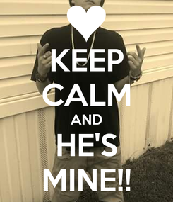 Poster: KEEP CALM AND HE'S MINE!!
